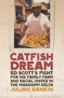 Catfish Dream : Ed Scott's Fight for His Family Farm and Racial Justice in the Mississippi Delta - Book