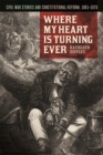 Where My Heart is Turning Ever : Civil War Stories and Constitutional Reform, 1861-1876 - eBook