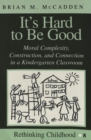 It's Hard to be Good : Moral Complexity, Construction, and Connection in a Kindergarten Classroom - Book