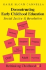 Deconstructing Early Childhood Education : Social Justice and Revolution - Book