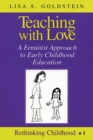 Teaching with Love : A Feminist Approach to Early Childhood Education - Book