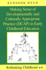 Making Sense of Developmentally and Culturally Appropriate Practice (DCAP) in Early Childhood Education - Book