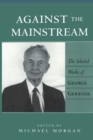 Against the Mainstream : The Selected Works of George Gerbner - Book