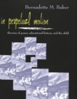 In Perpetual Motion : Theories of Power, Educational History, and the Child - Book
