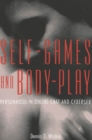 Self-Games and Body-Play : Personhood in Online Chat and Cybersex - Book