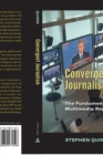 Convergent Journalism : The Fundamentals of Multimedia Reporting - Book
