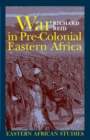 War in Pre-Colonial Eastern Africa : The Patterns and Meanings of State-Level Conflict in the 19th Century - Book