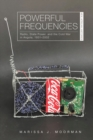 Powerful Frequencies : Radio, State Power, and the Cold War in Angola, 1931-2002 - Book
