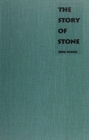 The Story of Stone : Intertextuality, Ancient Chinese Stone Lore, and the Stone Symbolism in <I>Dream of the Red Chamber</I>, <I>Water Margin</I>, and <I>The Journey to th - Book