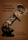 Policing Chinese Politics : A History - Book