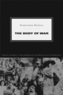 The Body of War : Media, Ethnicity, and Gender in the Break-up of Yugoslavia - Book