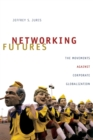 Networking Futures : The Movements against Corporate Globalization - Book