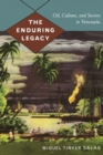 The Enduring Legacy : Oil, Culture, and Society in Venezuela - Book