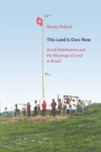 This Land Is Ours Now : Social Mobilization and the Meanings of Land in Brazil - Book