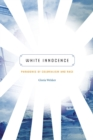 White Innocence : Paradoxes of Colonialism and Race - Book
