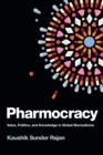 Pharmocracy : Value, Politics, and Knowledge in Global Biomedicine - Book