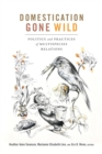 Domestication Gone Wild : Politics and Practices of Multispecies Relations - Book