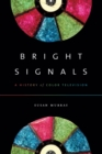 Bright Signals : A History of Color Television - Book