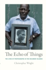 The Echo of Things : The Lives of Photographs in the Solomon Islands - eBook
