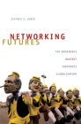 Networking Futures : The Movements against Corporate Globalization - eBook