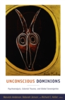 Unconscious Dominions : Psychoanalysis, Colonial Trauma, and Global Sovereignties - eBook