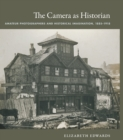 The Camera as Historian : Amateur Photographers and Historical Imagination, 1885-1918 - eBook