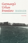 Germany's Urban Frontiers : Nature and History on the Edge of the Nineteenth-Century City - eBook