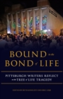 Bound in the Bond of Life : Pittsburgh Writers Reflect on the Tree of Life Tragedy - eBook
