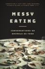 Messy Eating : Conversations on Animals as Food - Book