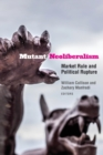 Mutant Neoliberalism : Market Rule and Political Rupture - Book