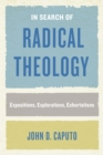 In Search of Radical Theology : Expositions, Explorations, Exhortations - Book