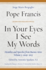 In Your Eyes I See My Words : Homilies and Speeches from Buenos Aires, Volume 3: 2009-2013 - Book