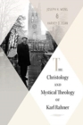 The Christology and Mystical Theology of Karl Rahner - Book