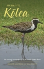 Hawai'i'sK?lea : The Amazing Transpacific Life of the Pacific Golden-Plover - Book