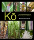 Ko : An Ethnobotanical Guide to Hawaiian Sugarcane Cultivars - Book