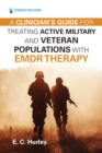 A Clinician's Guide for Treating Active Military and Veteran Populations with EMDR Therapy - eBook