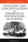 Analyzing and Conceptualizing the Theoretical Foundations of Nursing - Book
