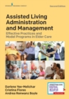 Assisted Living Administration and Management : Effective Practices and Model Programs in Elder Care - Book