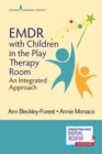 EMDR with Children in the Play Therapy Room : An Integrated Approach - eBook