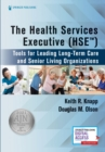 The Health Services Executive (HSE) : Tools for Leading Long-Term Care and Senior Living Organizations - Book