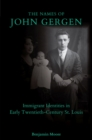 The Names of John Gergen : Immigrant Identities in Early Twentieth-Century St. Louis - Book
