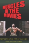 Muscles in the Movies : Perfecting the Art of Illusion - eBook