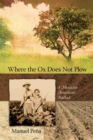 Where the Ox Does Not Plow : A Mexican American Ballad - Book