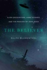 The Believer : Alien Encounters, Hard Science, and the Passion of John Mack - Book