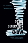 So the Next Generation Will Know : Preparing Young Christians for a Challenging World - eBook