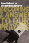 Becoming the Answer to Our Prayers : Prayer for Ordinary Radicals - Book