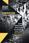 Kingdom Collaborators : Eight Signature Practices of Leaders Who Turn the World Upside Down - Book