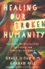 Healing Our Broken Humanity : Practices for Revitalizing the Church and Renewing the World - Book