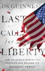 Last Call for Liberty : How America's Genius for Freedom Has Become Its Greatest Threat - Book