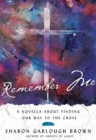 Remember Me : A Novella about Finding Our Way to the Cross - Book